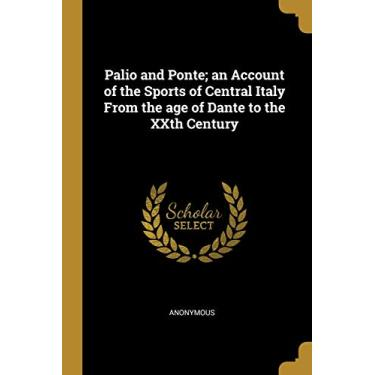 Palio and Ponte; an Account of the Sports of Central Italy From the age of Dante to the XXth Century