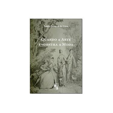 Quando a Arte Encontra a Moda. A Obra de Antoine Watteau na França do Século XVIII - Laura Ferrazza De Lima - 9788580490626