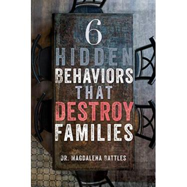 6 Hidden Behaviors That Destroy Families: Strategies for Healthier and More Loving Relationships