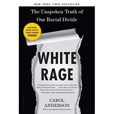 White Rage: The Unspoken Truth of Our Racial Divide