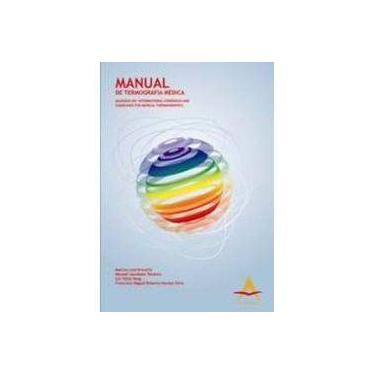 Manual de Termografia Médica: Baseado no International Consensus And Guidelines For Medical Thermography - Marcos Leal Brioschi - 9788560416226