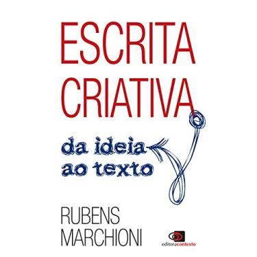 Escrita Criativa. Da Ideia ao Texto - Rubens Marchioni - 9788552000525