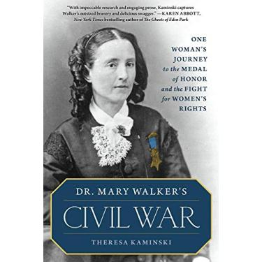 Dr. Mary Walker's Civil War: One Woman's Journey to the Medal of Honor and the Fight for Women's Rights