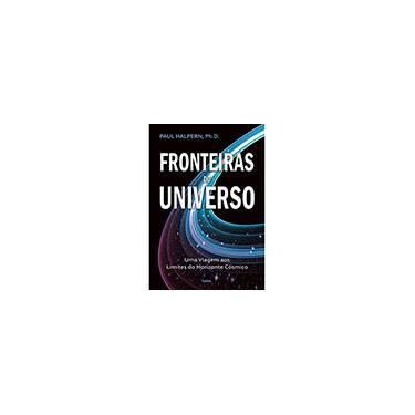 Fronteiras do Universo - Uma Viagem Aos Limites do Horizonte Cósmico - Halpern, Paul - 9788531613418