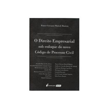 Direito Empresarial Sob o Enfoque do Novo Código de Processo Civil - Franco Giovanni Mattedi Mazier - 9788584407439