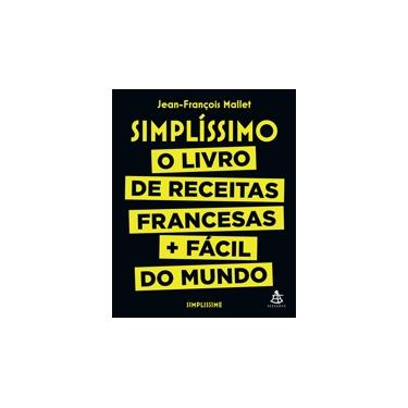 Simplíssimo: O livro de receitas francesas + fácil do mundo - Jean-françois Mallet - 9788543106779