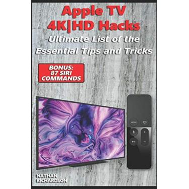 Apple TV 4K-HD Hacks - Ultimate List of the Essential Tips and Tricks (Bonus: 87 Siri Commands)