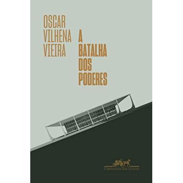 A batalha dos poderes: Da transição democrática ao mal-estar constitucional - Oscar Vilhena Vieira - 9788535931815