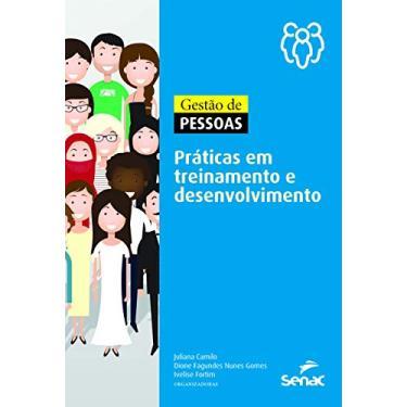 Gestão de Pessoas. Práticas em Treinamento e Desenvolvimento - Juliana Camilo - 9788539622115