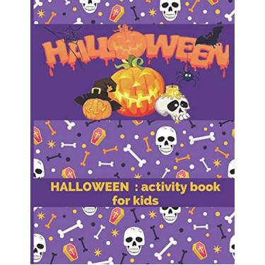 Halloween: activity book for kids: HAPPY HALLOWEEN, Perfect Gift For Children girls and boys: coloring, Matching Game, Counting, Maze, Wordsearch, Soduko