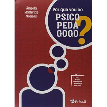 Por que Vou ao Psicopedagogo ? - Ângela Mathylde Soares - 9788588009806