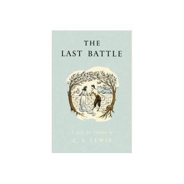 The Last Battle (The Chronicles of Narnia Facsimile, Book 7) (The Chronicles of Narnia Facsimile)