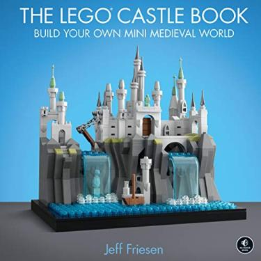 The LEGO Castle Book: Build Your Own Mini Medieval World