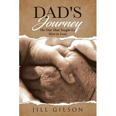 Dad's Journey: The One That Taught Us How to Love
