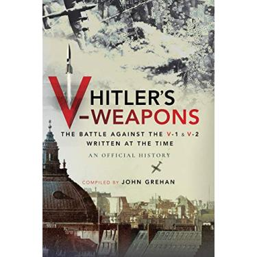 Hitler's V-Weapons: An Official History of the Battle Against the V-1 and V-2 in WWII