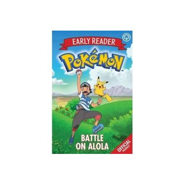 The Official Pokemon Early Reader: Battle on Alola: Book 4 (The Official Pokemon Early Reader)