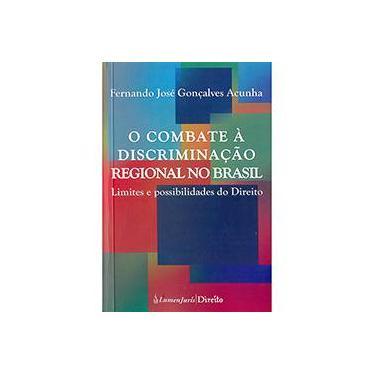 O Combate à Discriminação Regional no Brasil. Limites e Possibilidades do Direito - Fernando José Gonçalves Acunha - 9788584401338