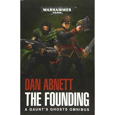 Warhammer 40k: The Founding: A Gaunt's Ghosts Omnibus