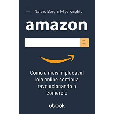 Imagem de Amazon: Como A Mais Implacável Loja Online Continua Revolucionando O Comércio