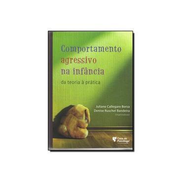 Comportamento Agressivo Na Infancia - Da Teoria A Pratica - Denise Ruschel^borsa, Juliane Callegaro Bandeira - 9788580404357