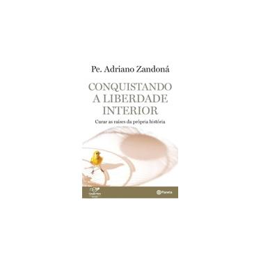 Conquistando A Liberdade Interior - Curar As Raízes da Própria História - Zandoná, Adriano - 9788542206098