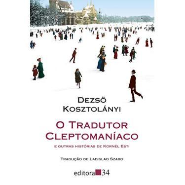 O Tradutor Cleptomaníaco e Outras Histórias de Kornél Esti - Dezsö Kosztolányi - 9788573266177