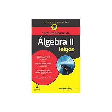 1001 Problemas de Álgebra II Para Leigos - Mary Jane Sterling - 9788576089940