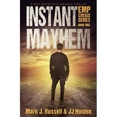 Instant Mayhem: A Post Apocalyptic Survival Thriller (EMP Crisis Series Book 3)