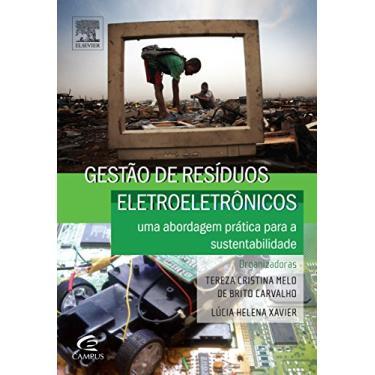 Gestão de Resíduos Eletroeletrônicos - Uma Abordagem Prática Para A Sustentabilidade - Brito Carvalho, Tereza Cristina Melo De - 9788535271829