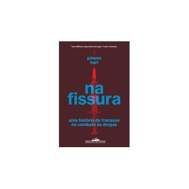 Na Fissura - Uma História Do Fracasso No Combate Às Drogas - Johann Hari - 9788535931600