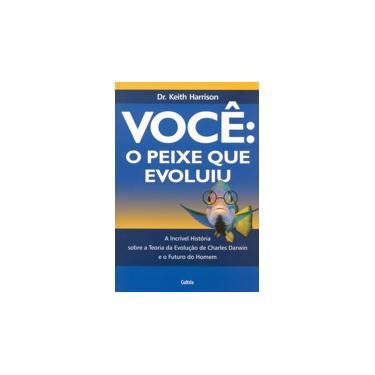 Você: O Peixe que Evoluiu - A Incrível História Sobre a Teoria da Evolução de Charles Darwin - Harrison, Keith - 9788531610578