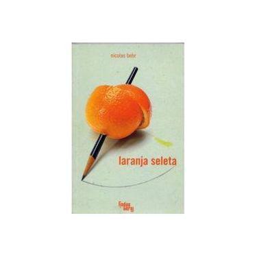 Laranja Seleta - Behr, Nicolas - 9788560160174