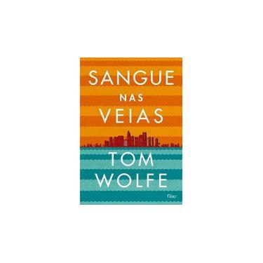 Sangue nas Veias - Tom Wolfe - 9788532528681