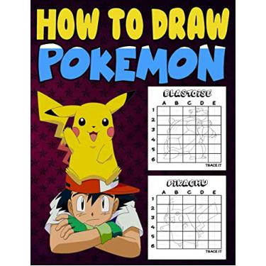How to Draw Pokemon: Learn to Draw Your Favourite Pokemon Characters with Step-By-Step Guides, Best Pokemon Drawing Book for Kids Great Gift Unofficial