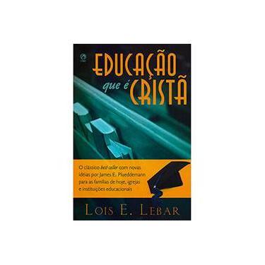 Educaçao Que E Crista - Capa Comum - 9788526309777