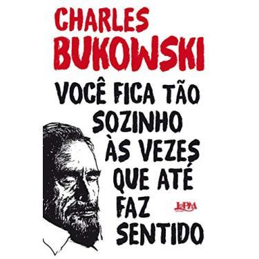 Você Fica Tão Sozinho às Vezes que Até Faz Sentido - Convencional - Charles Bukowski - 9788525437938