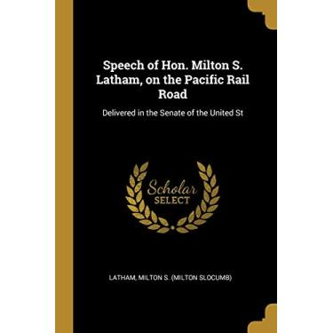Speech of Hon. Milton S. Latham, on the Pacific Rail Road: Delivered in the Senate of the United St