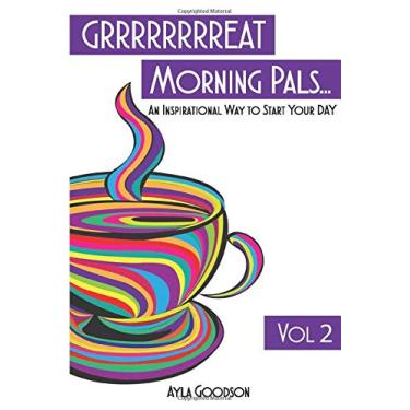 GRRRRRRRREAT Morning Pals: An Inspirational Day To Start Your Day Volume 2