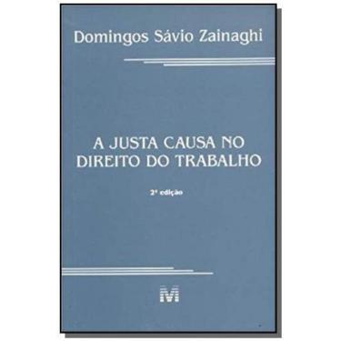Justa Causa No Direito Do Trabalho - 2ª Edição - Domingos Savio Zainaghi - 9788574202921