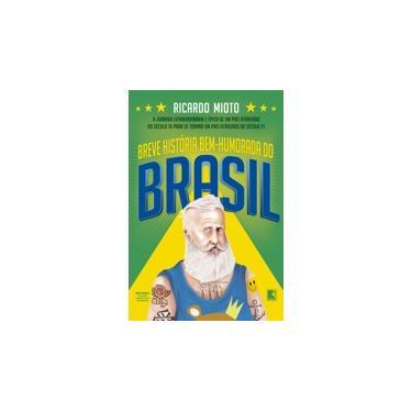 Breve história bem-humorada do Brasil: A jornada extraordinária de um país atrasado do século 16 para se tornar um país atrasado do século 21 - Ricardo Mioto - 9788501115997