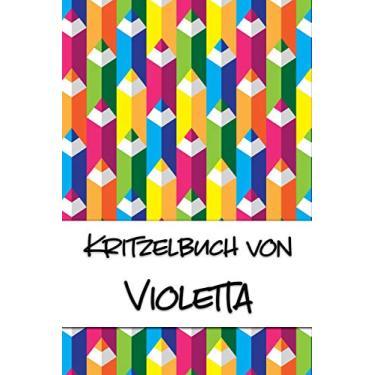 Kritzelbuch von Violetta: Kritzel- und Malbuch mit leeren Seiten für deinen personalisierten Vornamen
