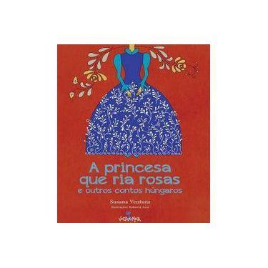 A Princesa que Ria Rosas e Outros Contos Húngaros - Susana Ventura - 9788574924236