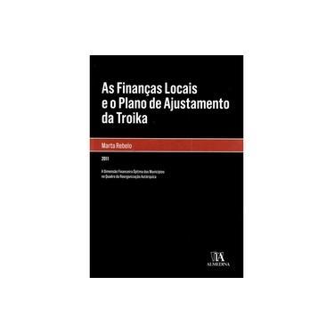 As Financas Locais E O Plano De Ajustamento Da Troika - Encadernação Desconhecida - 9789724047041