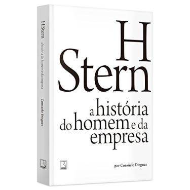 H Stern. A História do Homem e da Empresa - Consuelo Dieguez - 9788501106643