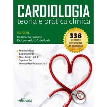 Cardiologia - Teoria, Prática e Clínica - Casalino, Ricardo; Paula, Leonardo J. C. De - 9788584440740