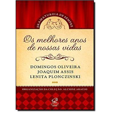 Os Melhores Anos de Nossas Vidas - Assis, Joaquim; Oliveira, Domingos; Plonczinski , Lenita - 9788520009703