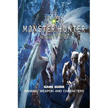 Monster Hunter World: Game Guide, Ranking Weapon And Characters