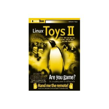 Linux® Toys II: 9 Cool New Projects for Home, Office, and Entertainment - Christopher Negus - 9780764579950