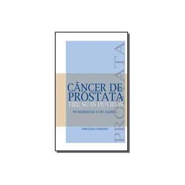Câncer de Próstata - Tire Suas Dúvidas - Ferreira, Ubirajara - 9788586191046