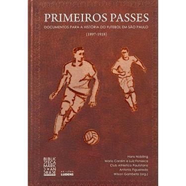 Primeiros Passes: Documentos Para a História do Futebol em São Paulo - Editorial Attar - 9788568146002